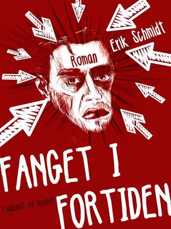 Erik Schmidt (f. 1922): Fanget i fortiden : roman