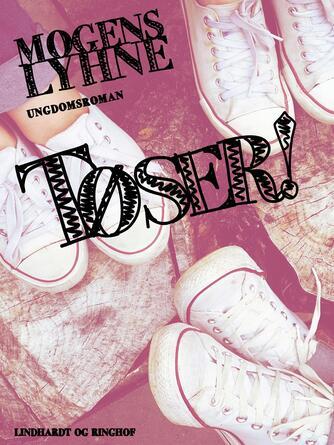 Mogens Lyhne: Tøser! : ungdomsroman