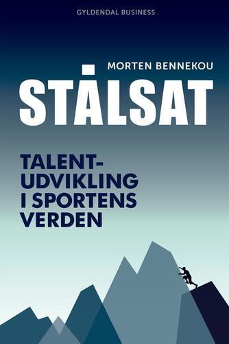 Morten Bennekou (f. 1972): Stålsat : Talentudvikling i sportens verden
