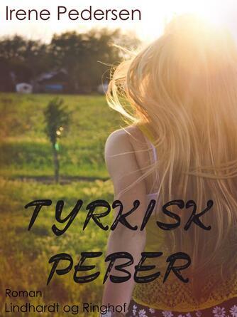 Irene Pedersen (f. 1952): Tyrkisk Peber : roman