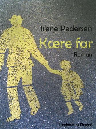 Irene Pedersen (f. 1952): Kære far : roman