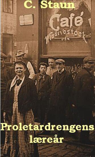 C. Staun: Proletardrengens læreår