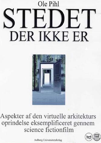 Ole Pihl: Stedet der ikke er : aspekter af den virtuelle arkitekturs oprindelse eksemplificeret gennem science fictionfilm