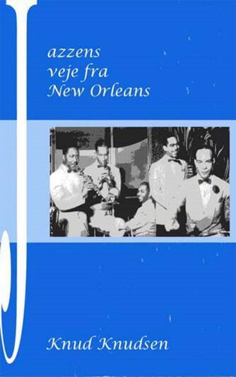 Knud Knudsen (f. 1951): Jazzens veje fra New Orleans