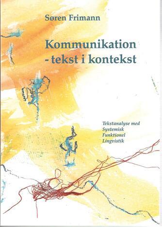 Søren Frimann: Kommunikation - tekst i kontekst : tekstanalyse med systemisk funktionel lingvistik
