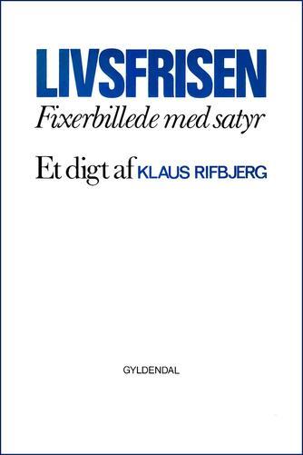 Klaus Rifbjerg: Livsfrisen : fixerbillede med satyr : et digt