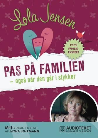 Lola Jensen (f. 1956): Pas på familien - også når den går i stykker