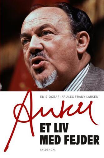 Alex Frank Larsen (f. 1946): Anker : et liv med fejder