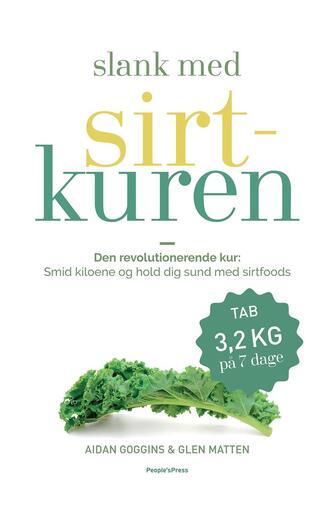 Aidan Goggins, Glen Matten: Slank med sirtkuren : den revolutionerende kur: smid kiloene og hold dig sund med sirtfoods