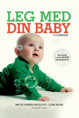 Lone Spliid, Mette Vainer Wegloop: Leg med din baby : 0-12 måneder