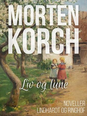 Morten Korch: Liv og lune : fortællinger og skitser