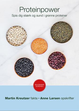 Martin Kreutzer: Proteinpower : spis dig stærk og sund i grønne proteiner