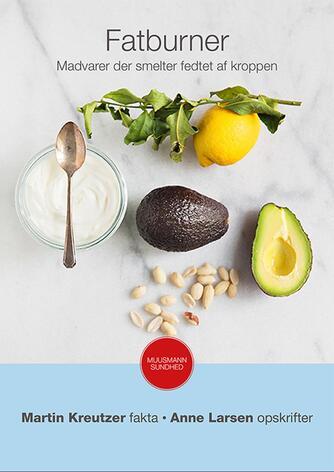 Martin Kreutzer: Fatburner : madvarer der smelter fedtet af kroppen