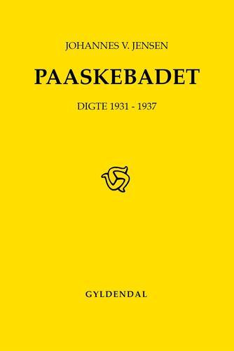 Johannes V. Jensen (f. 1873): Paaskebadet : digte 1931-1937