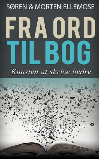 Søren Ellemose, Morten Ellemose: Fra ord til bog : kunsten at skrive bedre