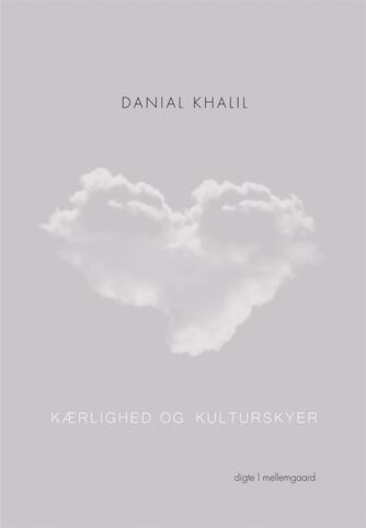Danial Khalil (f. 1992): Kærlighed og kulturskyer : digte