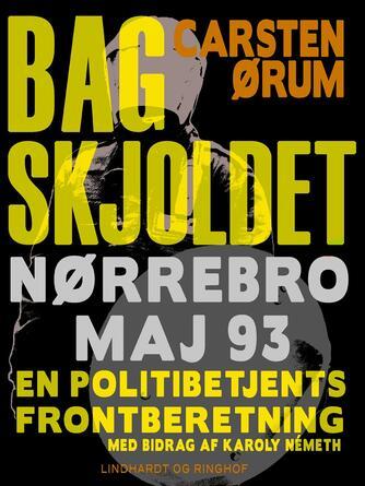 Carsten Ørum: Bag skjoldet : Nørrebro maj 93 : en politibetjents frontberetning