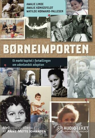 : Børneimporten : et mørkt kapitel i fortællingen om udenlandsk adoption