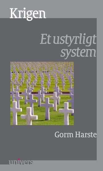 Gorm Harste: Krigen : et ustyrligt system