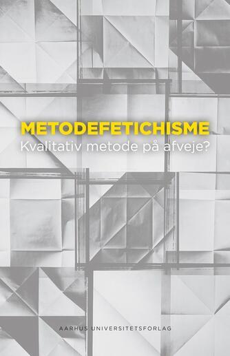 : Metodefetichisme : kvalitativ metode på afveje?