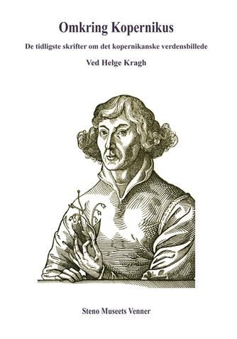 Helge Kragh: Omkring Kopernikus : de tidligste skrifter om det kopernikanske verdensbillede