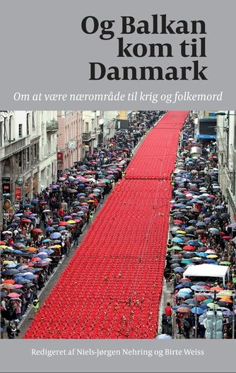 : Og Balkan kom til Danmark : om at være nærområde til krig og folkemord