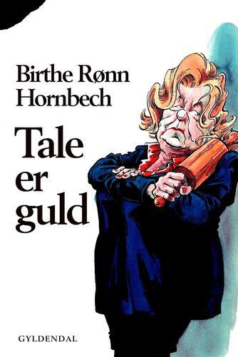 Birthe Rønn Hornbech: Tale er guld