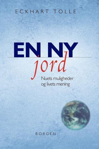 Eckhart Tolle: En ny jord : nuets muligheder og livets mening