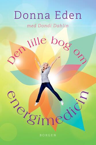 Donna Eden, Dondi Dahlin: Den lille bog om energimedicin