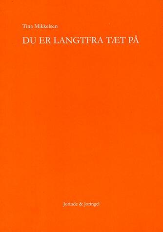 Tina Mikkelsen (f. 1962): Du er langtfra tæt på