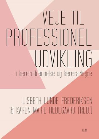 : Veje til professionel udvikling : i læreruddannelse og lærerarbejde