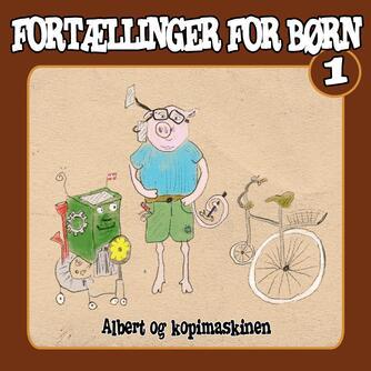 Jesper Felumb Conrad: Fortællinger for børn. 1, Albert og kopimaskinen