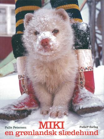 Palle Petersen (f. 1943), Rikke Petersen (f. 1976): Miki : en grønlandsk slædehund