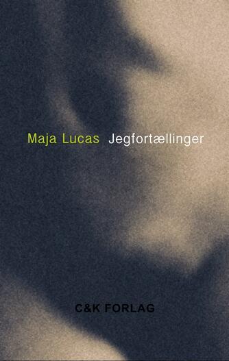 Maja Lucas: Jegfortællinger