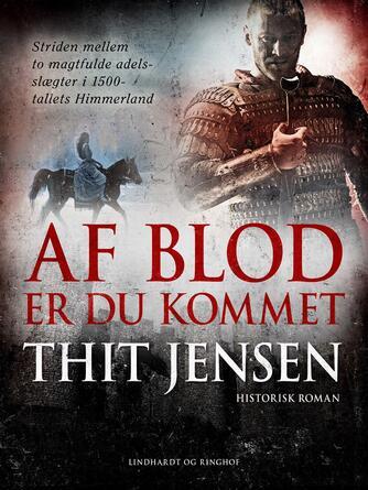 Thit Jensen (f. 1876): Af blod er du kommet : historisk roman