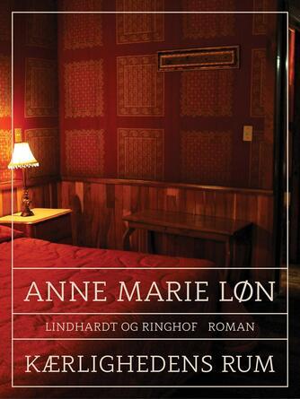 Anne Marie Løn: Kærlighedens rum : roman