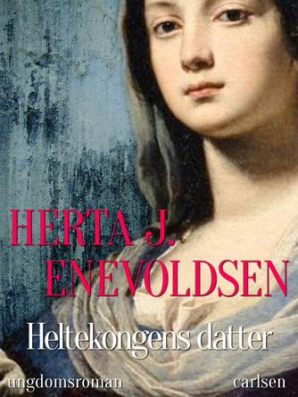 Herta J. Enevoldsen: Heltekongens datter : ungdomsroman