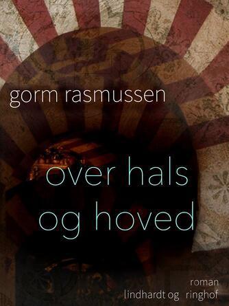 Gorm Rasmussen (f. 1945): Over hals og hoved : roman