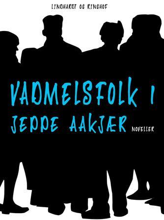 Jeppe Aakjær: Vadmelsfolk : noveller. 1