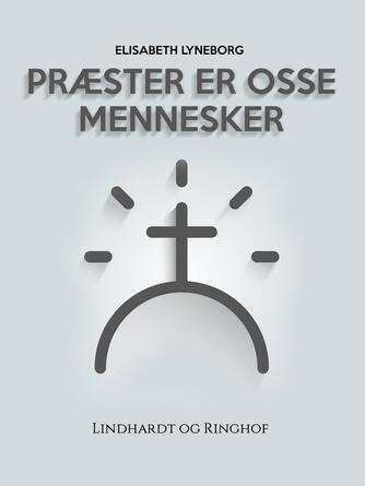 Elisabeth Lyneborg: Præster er osse mennesker