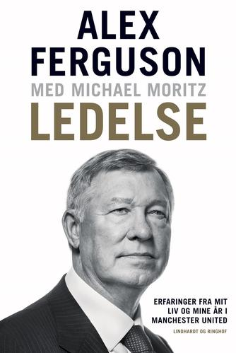 Alex Ferguson, Michael Moritz: Ledelse : erfaringer fra mit liv og mine år i Manchester United