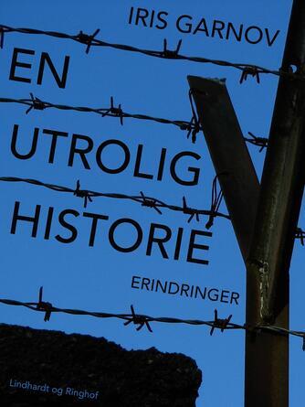 Iris Garnov: En utrolig historie : erindringer