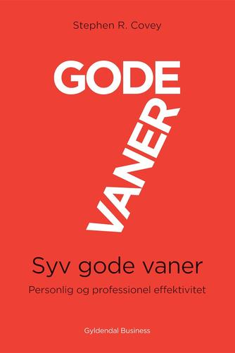 Stephen R. Covey: Gode vaner : syv gode vaner : personlig og professionel effektivitet (Personlig og professionel effektivitet)