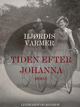 Hjørdis Varmer: Tiden efter Johanna : roman
