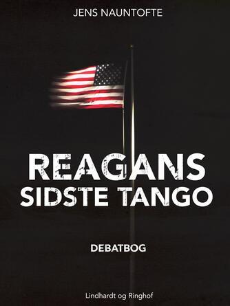 Jens Nauntofte: Reagans sidste tango : debatbog