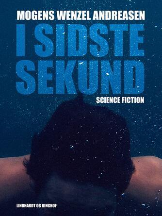 Mogens Wenzel Andreasen: I sidste sekund : science fiction