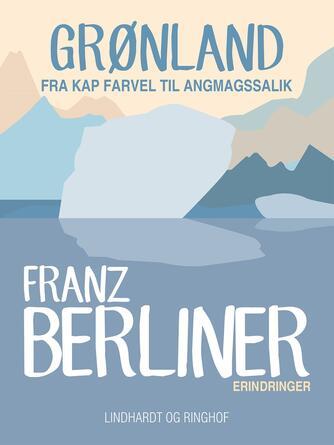 Franz Berliner: Grønland : fra Kap Farvel til Angmagssalik : erindringer