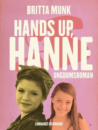 Britta Munk: Hands up, Hanne : ungdomsroman