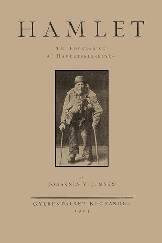 Johannes V. Jensen (f. 1873): Hamlet : til Hamletskikkelsens Forklaring