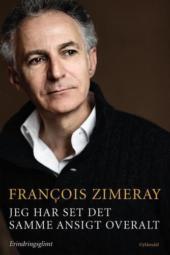 François Zimeray (f. 1961): Jeg har set det samme ansigt overalt : erindringsglimt